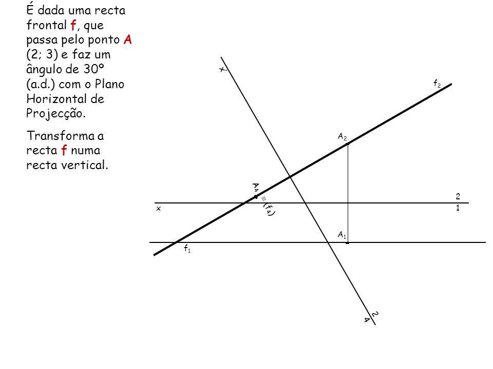 É dada uma recta frontal f, que passa pelo ponto A (2; 3) e faz um ângulo de 30º (a.d.) com o Plano Horizontal de Projecção. Transforma a recta f numa