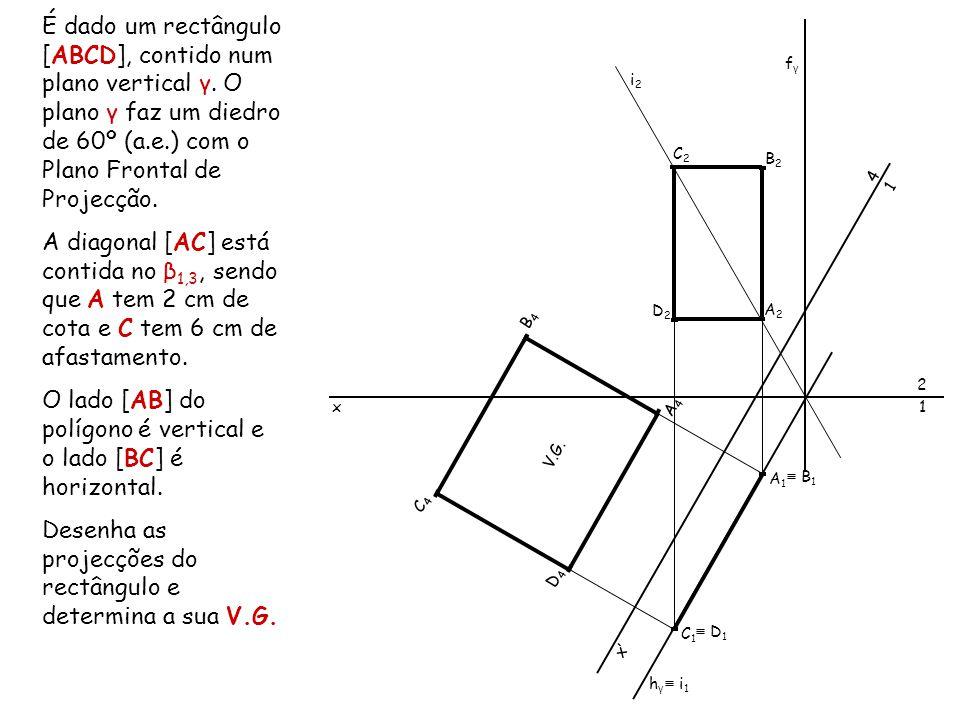 É dado um rectângulo [ABCD], contido num plano vertical γ. O plano γ faz um diedro de 60º (a.e.) com o Plano Frontal de Projecção. A diagonal [AC] est