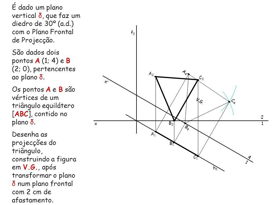 É dado um plano vertical δ, que faz um diedro de 30º (a.d.) com o Plano Frontal de Projecção. São dados dois pontos A (1; 4) e B (2; 0), pertencentes