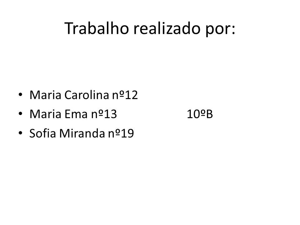 Trabalho realizado por: Maria Carolina nº12 Maria Ema nº13 10ºB Sofia Miranda nº19