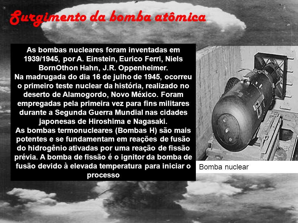 As bombas nucleares foram inventadas em 1939/1945, por A. Einstein, Eurico Ferri, Niels BornOthon Hahn, J.R. Oppenheimer. Na madrugada do dia 16 de ju