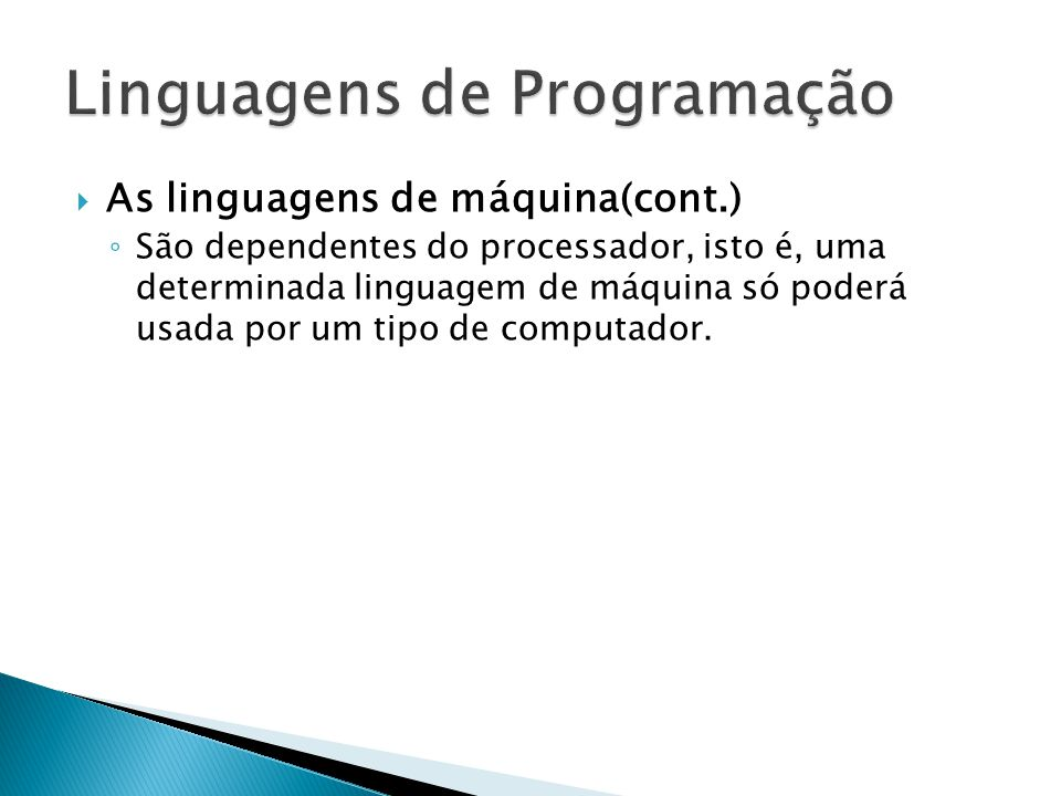 As linguagens de máquina(cont.) São dependentes do processador, isto é, uma determinada linguagem de máquina só poderá usada por um tipo de computador.