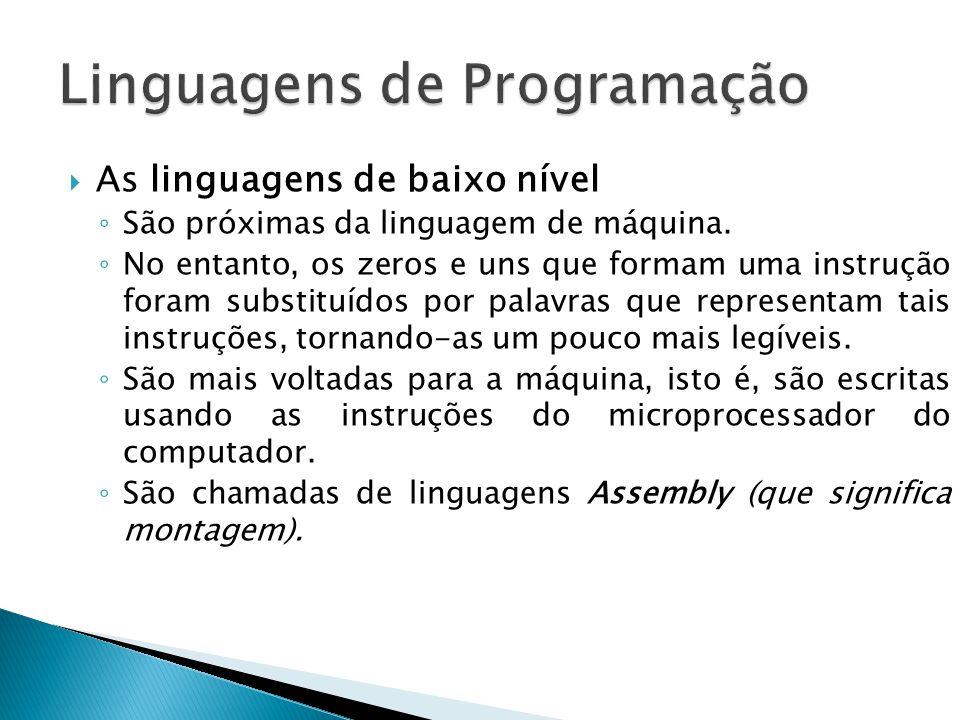 As linguagens de baixo nível São próximas da linguagem de máquina. No entanto, os zeros e uns que formam uma instrução foram substituídos por palavras