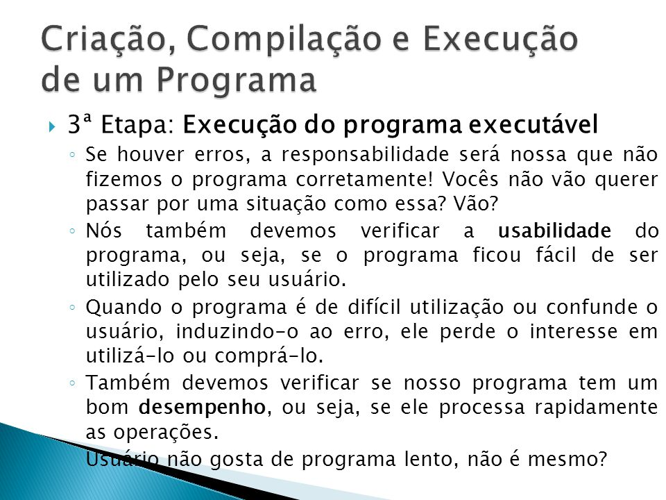 3ª Etapa: Execução do programa executável Se houver erros, a responsabilidade será nossa que não fizemos o programa corretamente! Vocês não vão querer