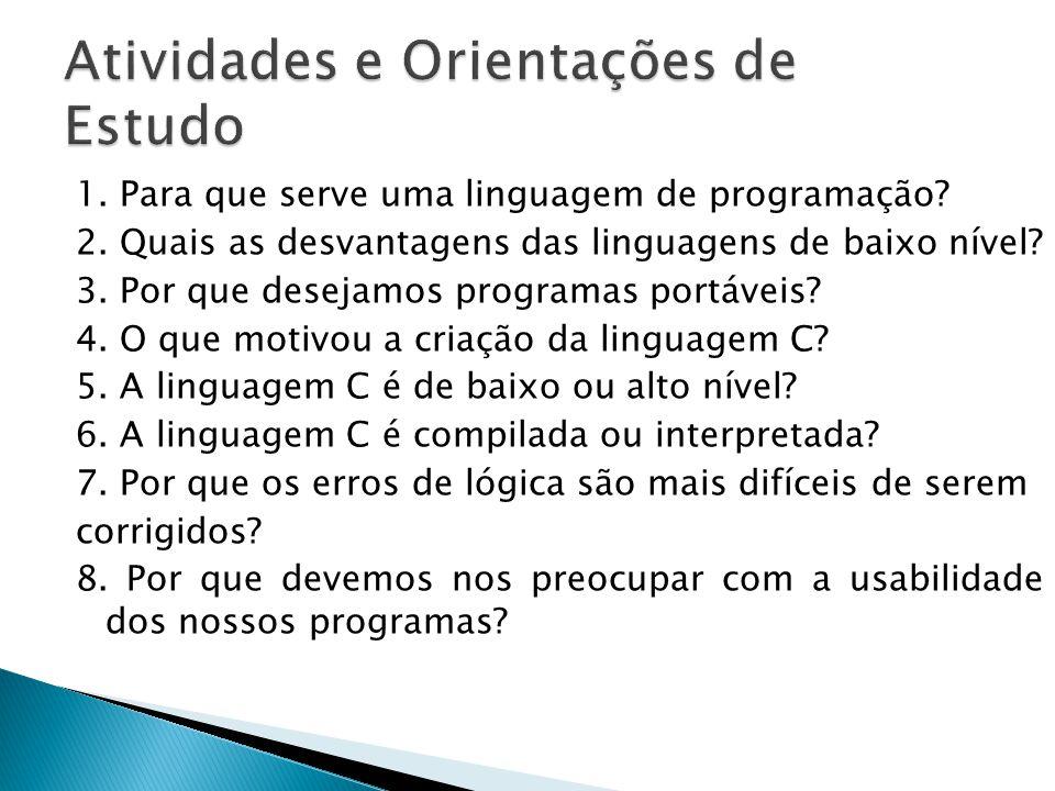 1. Para que serve uma linguagem de programação? 2. Quais as desvantagens das linguagens de baixo nível? 3. Por que desejamos programas portáveis? 4. O
