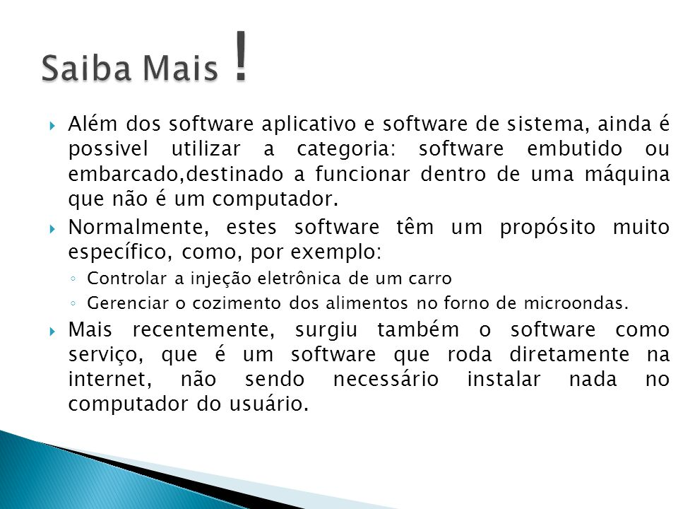 Além dos software aplicativo e software de sistema, ainda é possivel utilizar a categoria: software embutido ou embarcado,destinado a funcionar dentro de uma máquina que não é um computador.