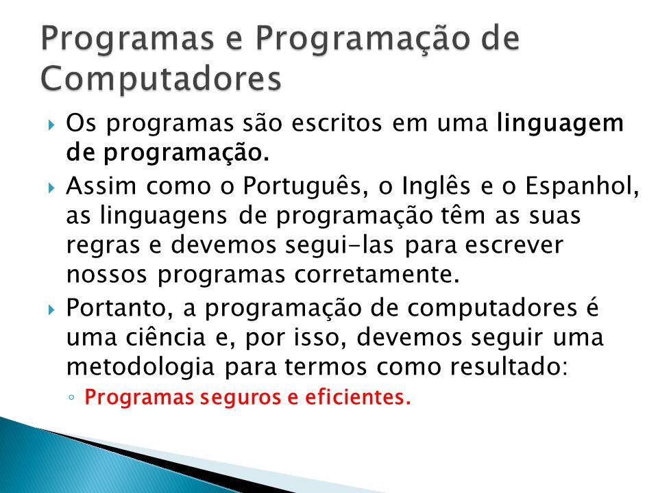 Os programas são escritos em uma linguagem de programação. Assim como o Português, o Inglês e o Espanhol, as linguagens de programação têm as suas reg