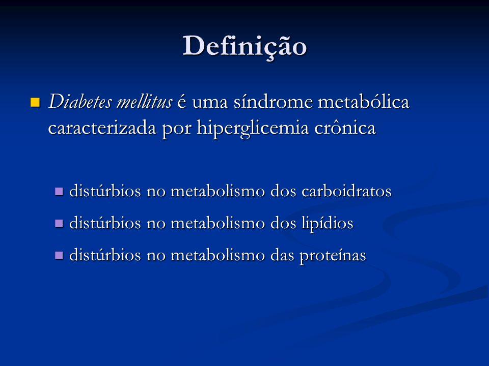 Definição Diabetes mellitus é uma síndrome metabólica caracterizada por hiperglicemia crônica Diabetes mellitus é uma síndrome metabólica caracterizad
