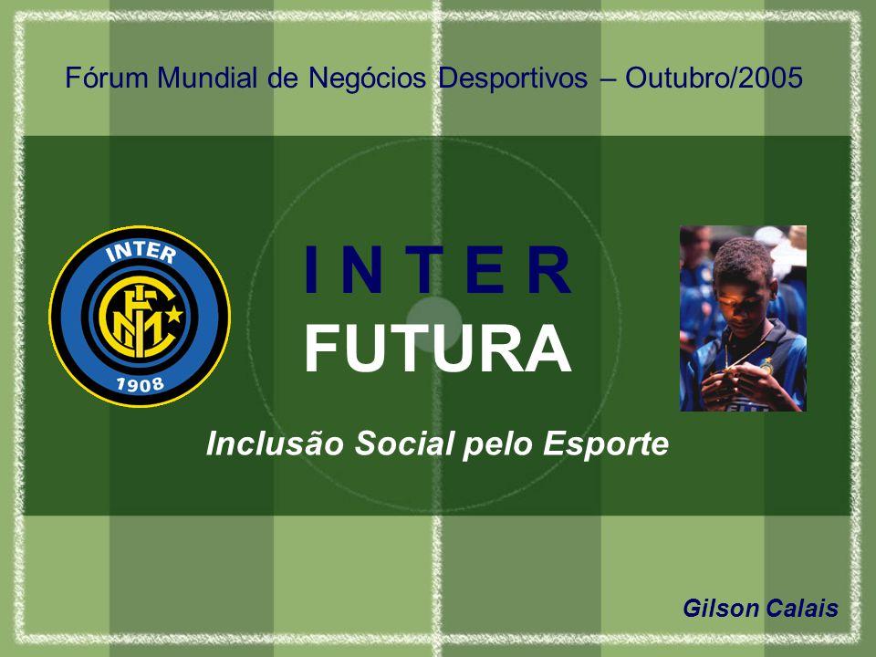Fórum Mundial de Negócios Desportivos – Outubro/2005 I N T E R FUTURA Gilson Calais Inclusão Social pelo Esporte
