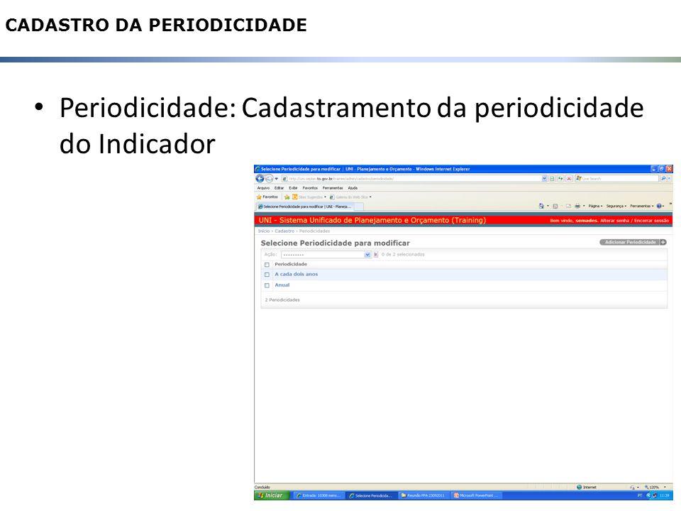 Periodicidade: Cadastramento da periodicidade do Indicador 6 CADASTRO DA PERIODICIDADE