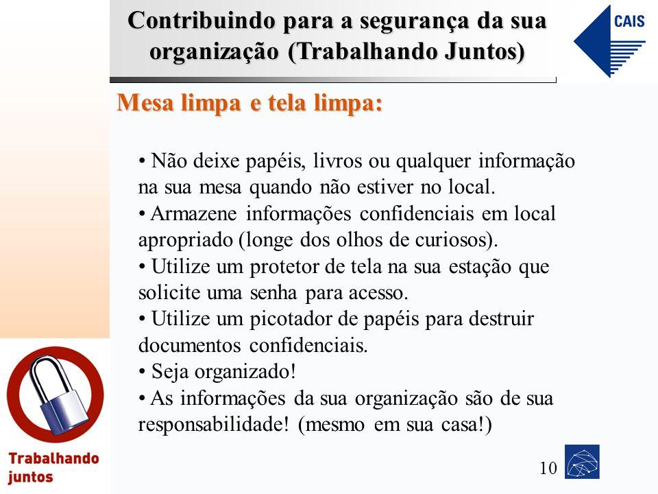 Contribuindo para a segurança da sua organização (Trabalhando Juntos) Mesa limpa e tela limpa: Não deixe papéis, livros ou qualquer informação na sua