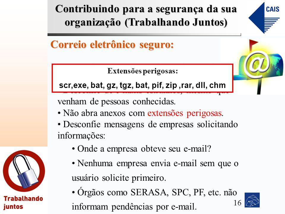 Contribuindo para a segurança da sua organização (Trabalhando Juntos) Correio eletrônico seguro: Mantenha seu programa leitor de e-mail sempre atualiz