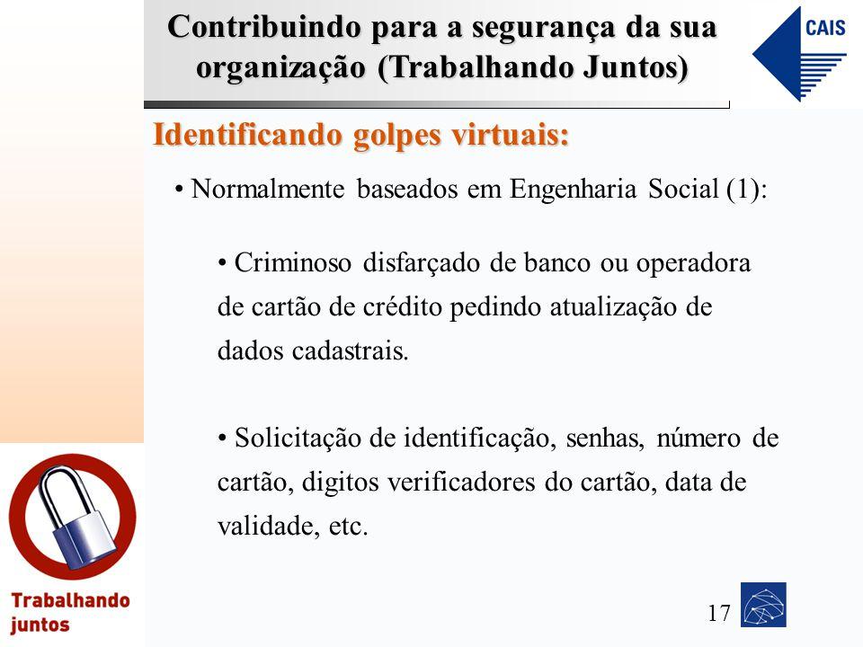 Contribuindo para a segurança da sua organização (Trabalhando Juntos) Identificando golpes virtuais: Normalmente baseados em Engenharia Social (1): Cr