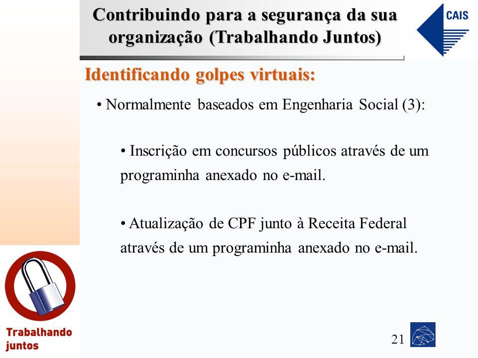 Contribuindo para a segurança da sua organização (Trabalhando Juntos) Identificando golpes virtuais: Normalmente baseados em Engenharia Social (3): In