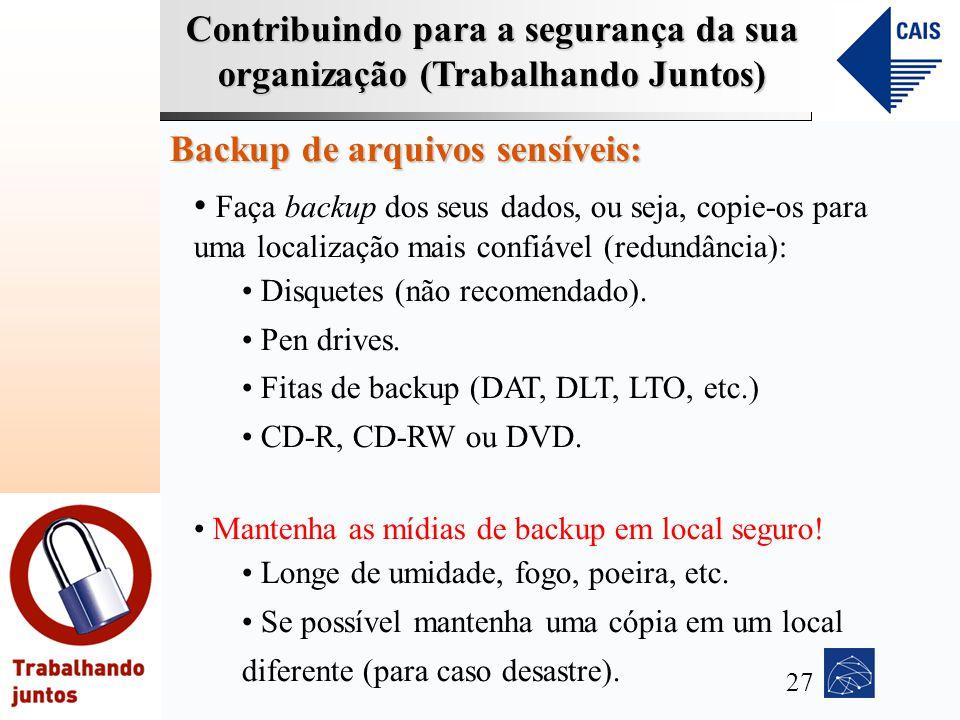 Contribuindo para a segurança da sua organização (Trabalhando Juntos) Backup de arquivos sensíveis: Faça backup dos seus dados, ou seja, copie-os para