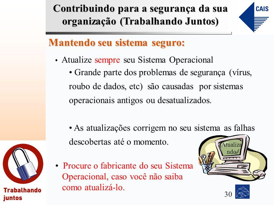 Contribuindo para a segurança da sua organização (Trabalhando Juntos) Mantendo seu sistema seguro: Atualize sempre seu Sistema Operacional Grande part