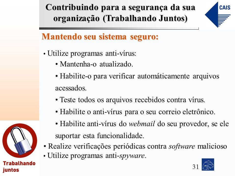Contribuindo para a segurança da sua organização (Trabalhando Juntos) Mantendo seu sistema seguro: Utilize programas anti-vírus: Mantenha-o atualizado