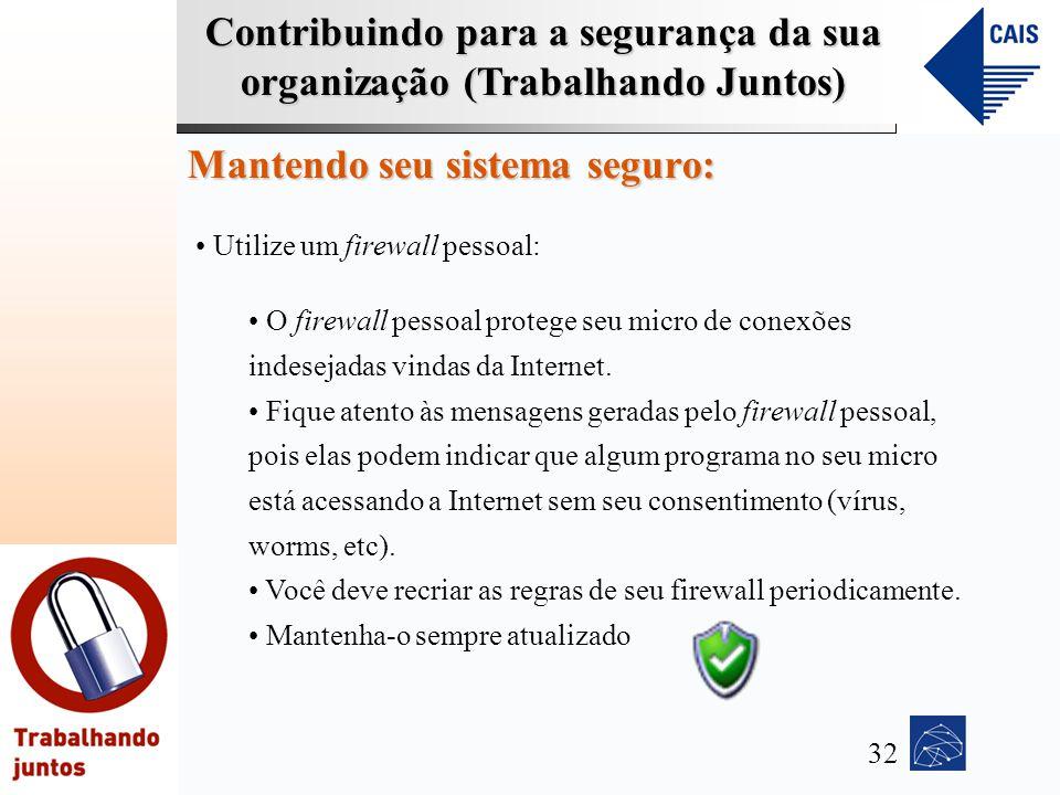 Contribuindo para a segurança da sua organização (Trabalhando Juntos) Mantendo seu sistema seguro: Utilize um firewall pessoal: O firewall pessoal pro
