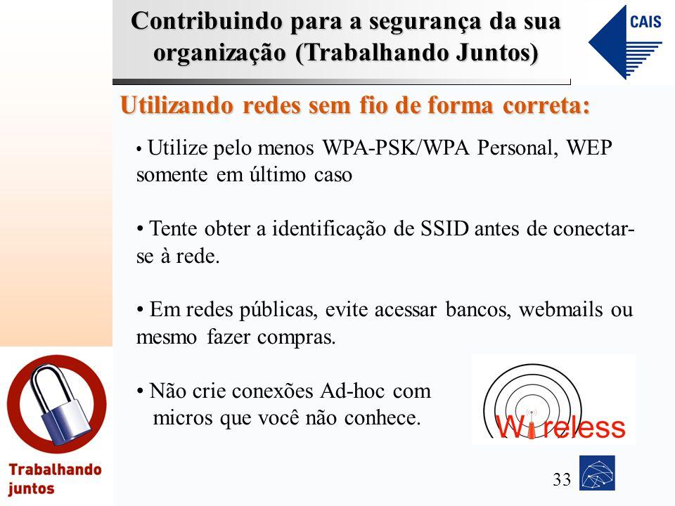 Contribuindo para a segurança da sua organização (Trabalhando Juntos) Utilizando redes sem fio de forma correta: Utilize pelo menos WPA-PSK/WPA Person