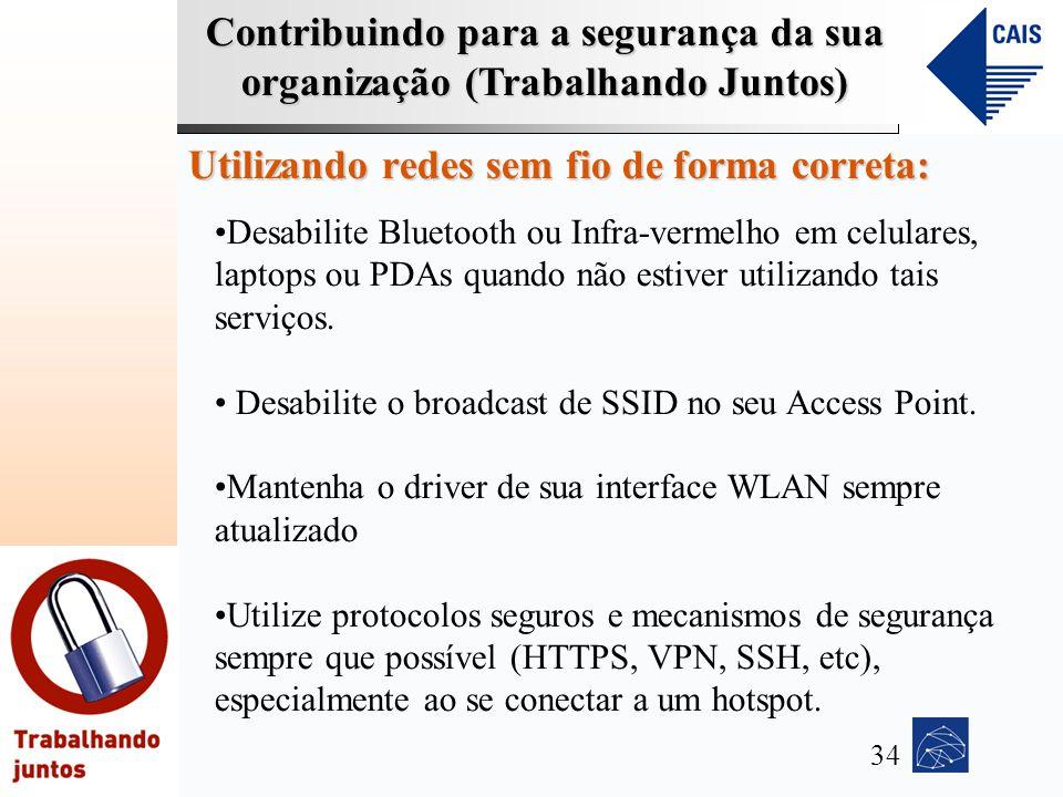 Contribuindo para a segurança da sua organização (Trabalhando Juntos) Utilizando redes sem fio de forma correta: Desabilite Bluetooth ou Infra-vermelh