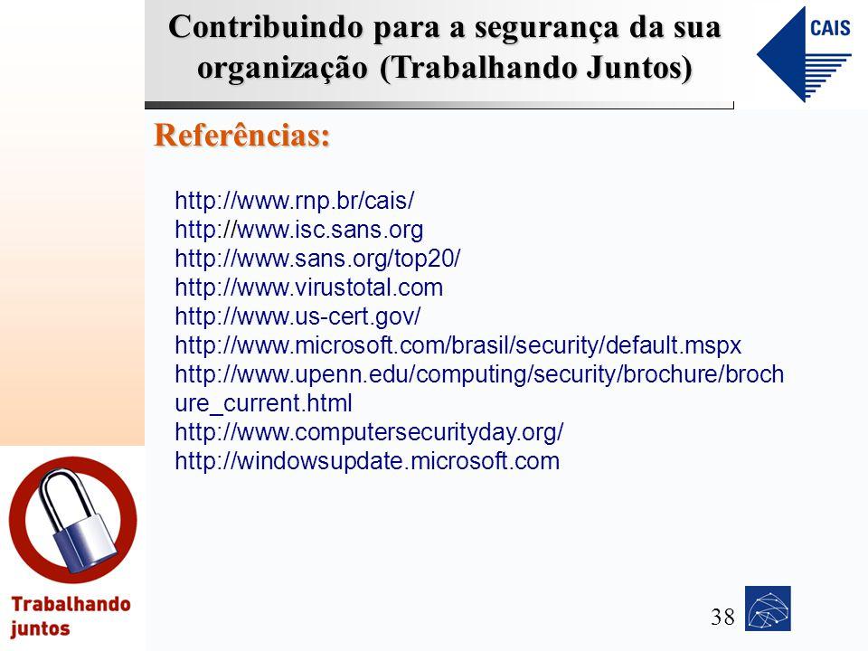 Contribuindo para a segurança da sua organização (Trabalhando Juntos) Referências: http://www.rnp.br/cais/ http://www.isc.sans.org http://www.sans.org