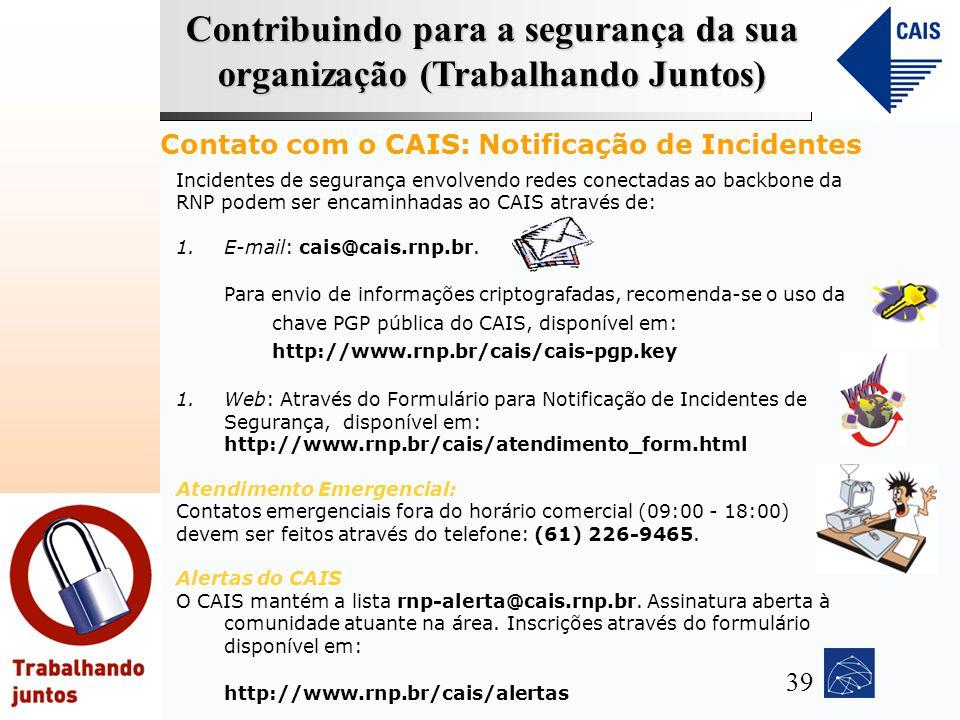 Contribuindo para a segurança da sua organização (Trabalhando Juntos) Incidentes de segurança envolvendo redes conectadas ao backbone da RNP podem ser