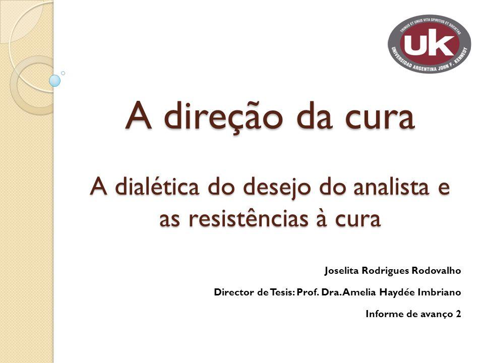 A direção da cura A dialética do desejo do analista e as resistências à cura Joselita Rodrigues Rodovalho Director de Tesis: Prof.