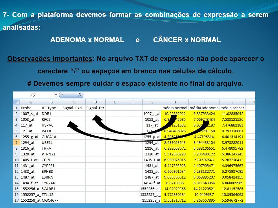 7- Com a plataforma devemos formar as combinações de expressão a serem analisadas: ADENOMA x NORMAL e CÂNCER x NORMAL Observações Importantes: No arqu
