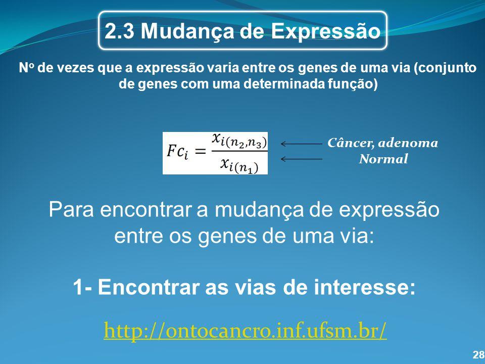 28 2.3 Mudança de Expressão Câncer, adenoma Normal N o de vezes que a expressão varia entre os genes de uma via (conjunto de genes com uma determinada