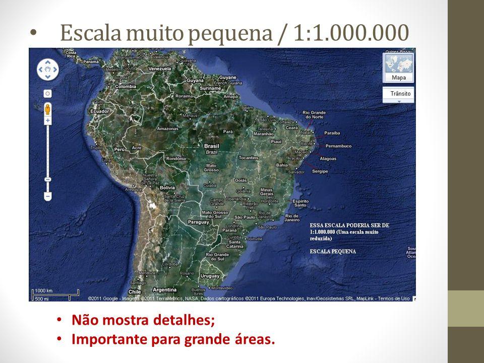 Escala muito pequena / 1:1.000.000 Não mostra detalhes; Importante para grande áreas.