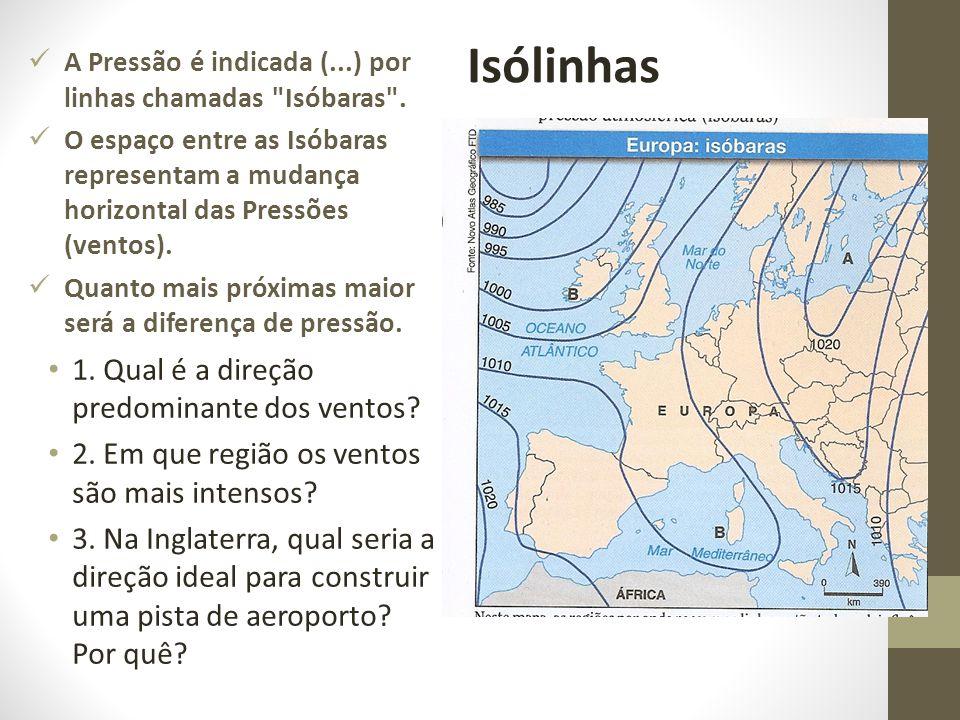 A Pressão é indicada (...) por linhas chamadas Isóbaras .