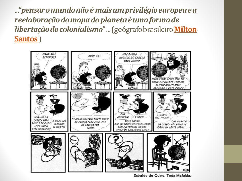 ...pensar o mundo não é mais um privilégio europeu e a reelaboração do mapa do planeta é uma forma de libertação do colonialismo...