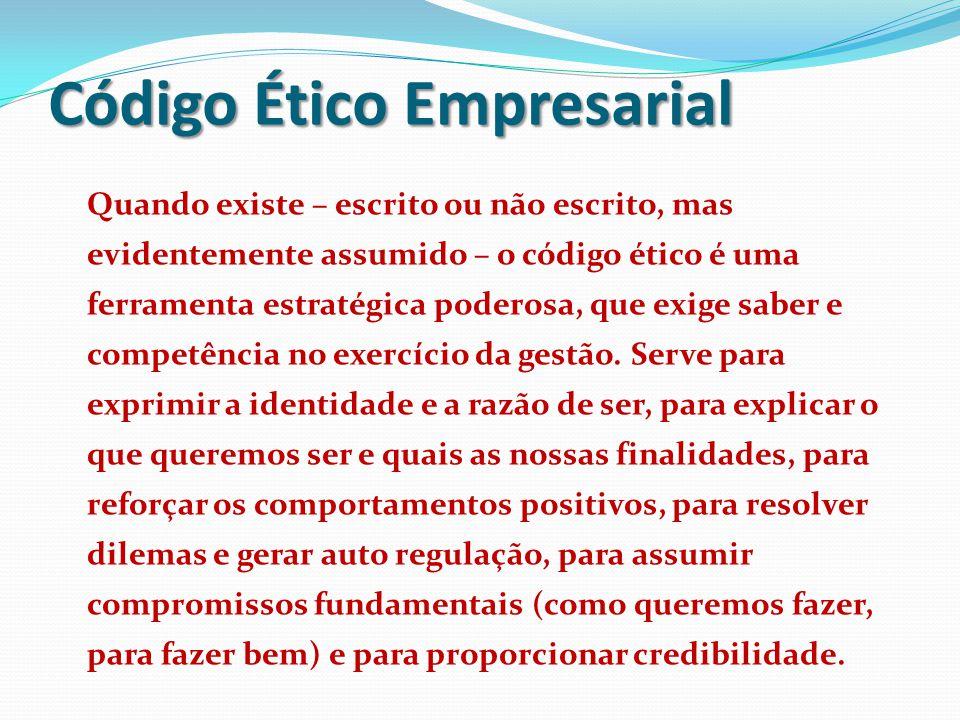 Código Ético Empresarial Quando existe – escrito ou não escrito, mas evidentemente assumido – o código ético é uma ferramenta estratégica poderosa, qu