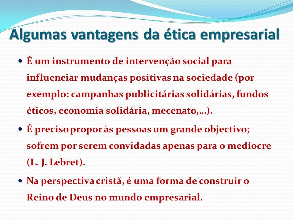 Algumas vantagens da ética empresarial É um instrumento de intervenção social para influenciar mudanças positivas na sociedade (por exemplo: campanhas