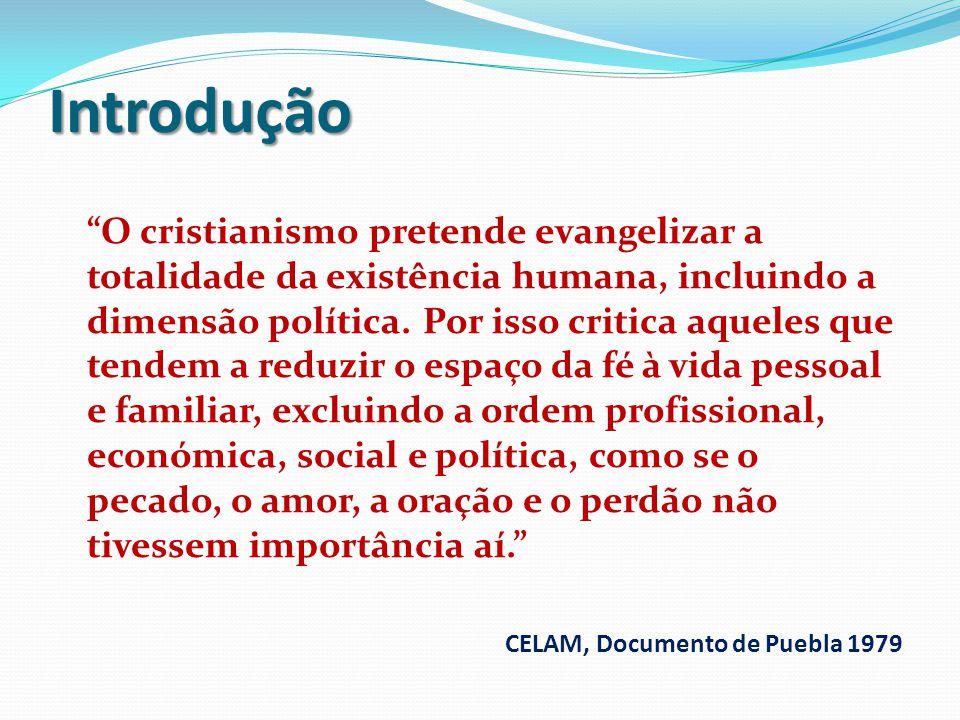 Introdução O cristianismo pretende evangelizar a totalidade da existência humana, incluindo a dimensão política. Por isso critica aqueles que tendem a