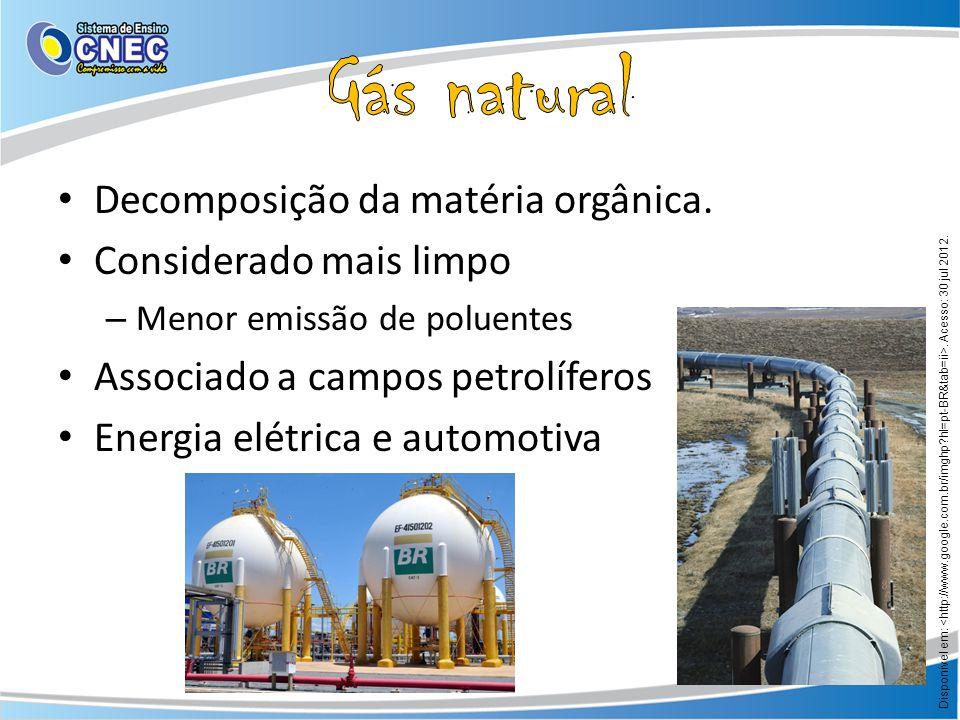 Decomposição da matéria orgânica. Considerado mais limpo – Menor emissão de poluentes Associado a campos petrolíferos Energia elétrica e automotiva Di