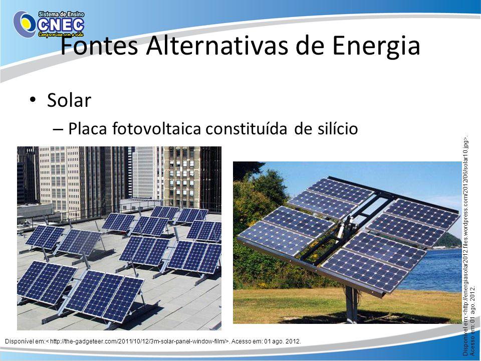 Fontes Alternativas de Energia Solar – Placa fotovoltaica constituída de silício Disponível em:. Acesso em: 01 ago. 2012.