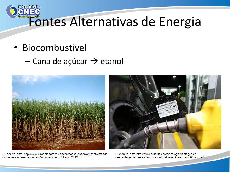 Fontes Alternativas de Energia Biocombustível – Cana de açúcar etanol Disponível em:. Acesso em: 01 ago. 2012.