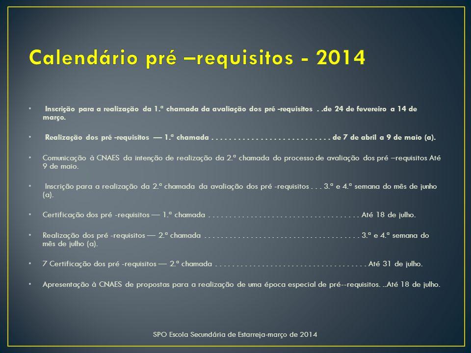 SPO Escola Secundária de Estarreja-março de 2014 Inscrição para a realização da 1.ª chamada da avaliação dos pré -requisitos..de 24 de fevereiro a 14 de março.