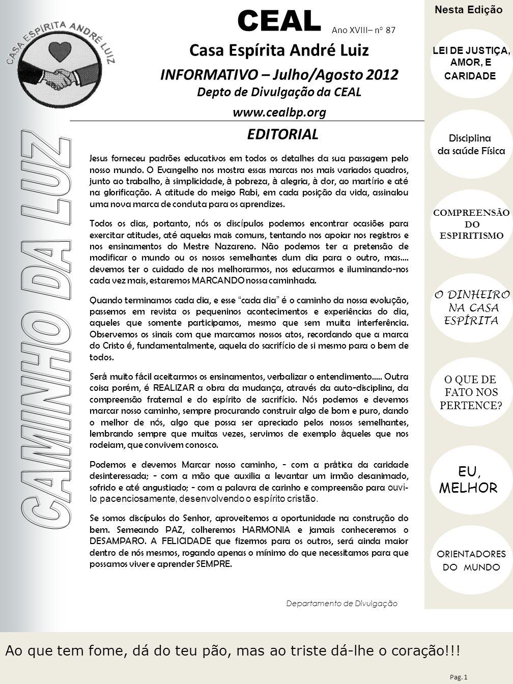 Ano XVIII– n o 87 EDITORIAL CEAL Casa Espírita André Luiz INFORMATIVO – Julho/Agosto 2012 Depto de Divulgação da CEAL www.cealbp.org Pag. 1 Ao que tem