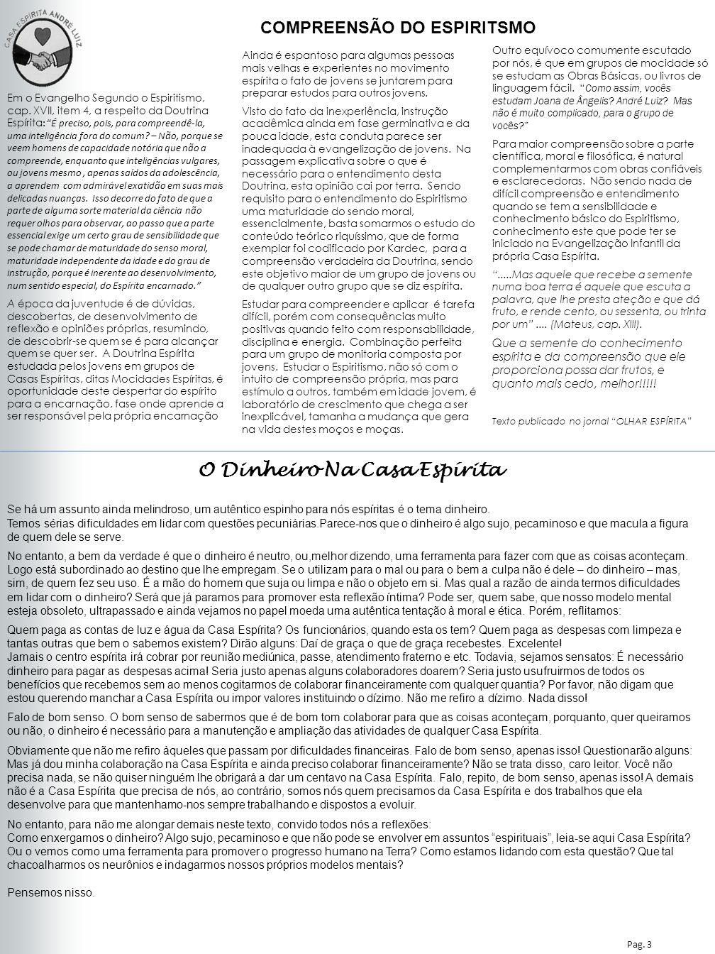 Nesta Edição Pag. 3 COMPREENSÃO DO ESPIRITSMO Em o Evangelho Segundo o Espiritismo, cap. XVII, item 4, a respeito da Doutrina Espírita : É preciso, po