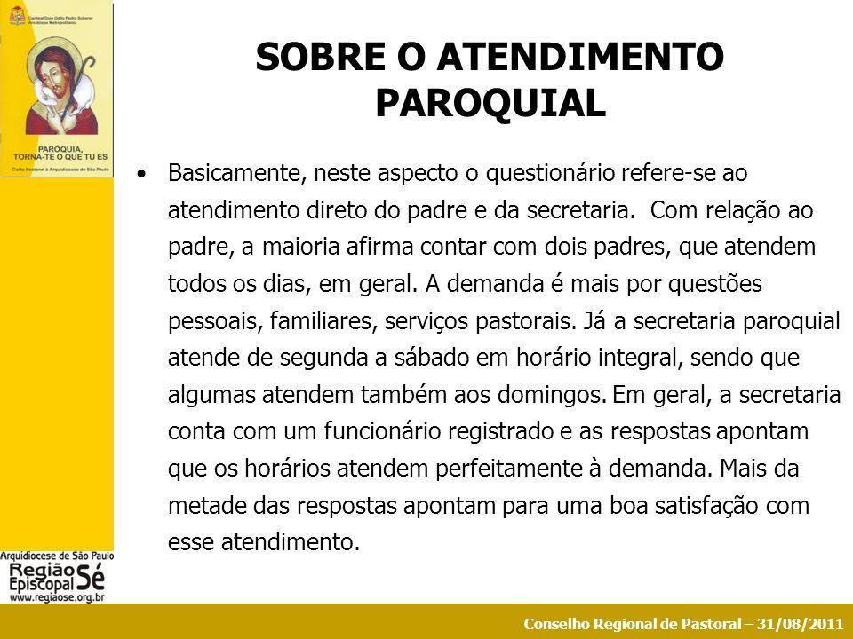 Conselho Regional de Pastoral – 31/08/2011 SOBRE O ATENDIMENTO PAROQUIAL Basicamente, neste aspecto o questionário refere-se ao atendimento direto do