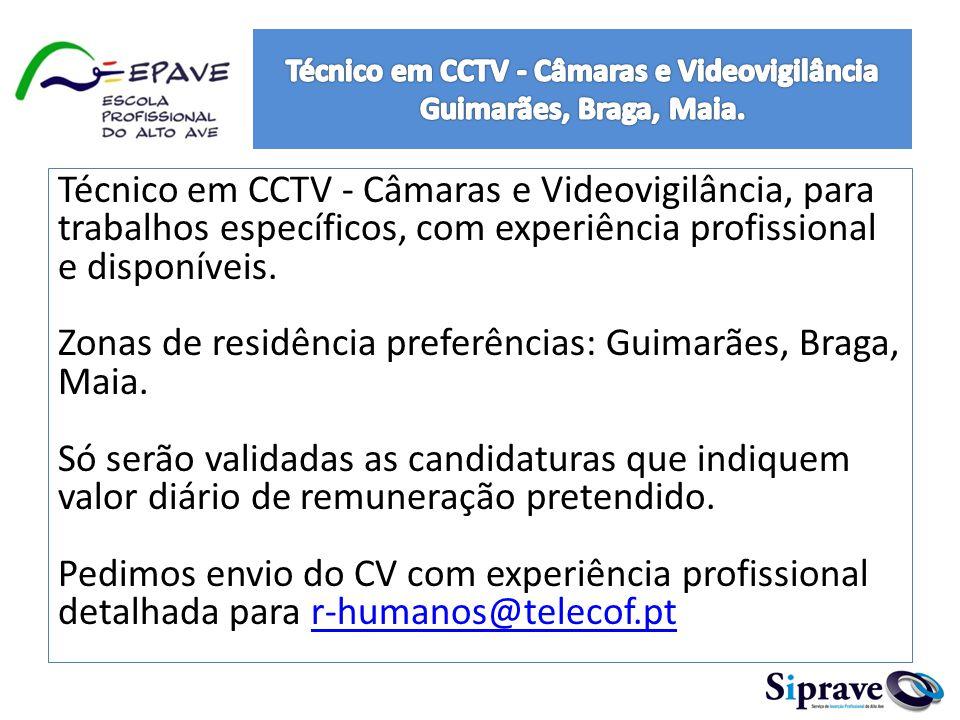 Técnico em CCTV - Câmaras e Videovigilância, para trabalhos específicos, com experiência profissional e disponíveis. Zonas de residência preferências:
