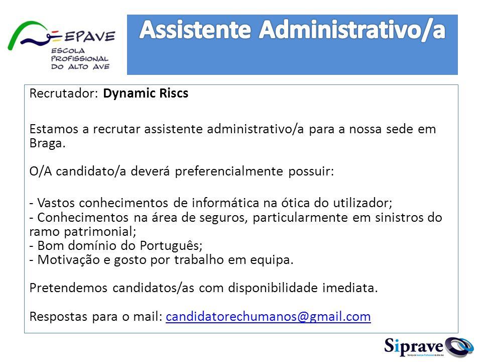Recrutador: Dynamic Riscs Estamos a recrutar assistente administrativo/a para a nossa sede em Braga. O/A candidato/a deverá preferencialmente possuir: