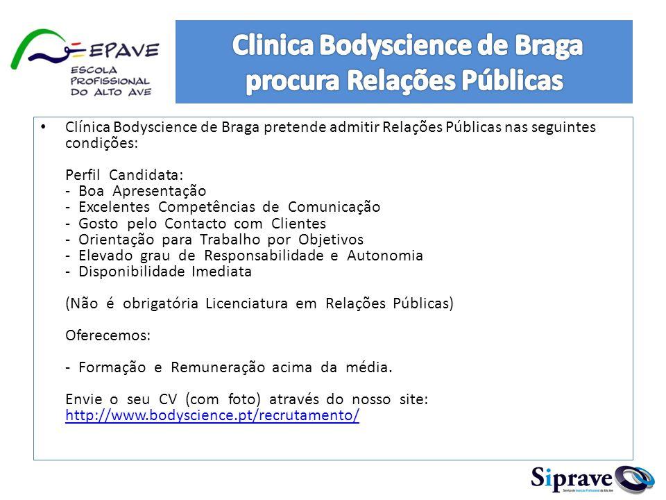 Clínica Bodyscience de Braga pretende admitir Relações Públicas nas seguintes condições: PerfilCandidata: -BoaApresentação -ExcelentesCompetênciasdeCo