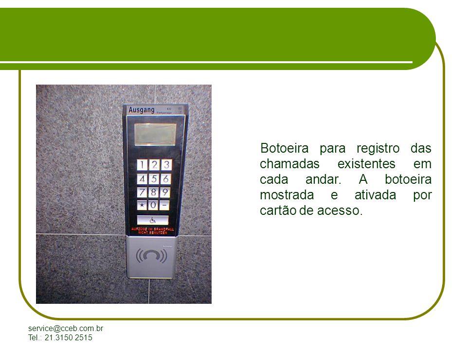 service@cceb.com.br Tel.: 21.3150 2515 Botoeira para registro das chamadas existentes em cada andar.