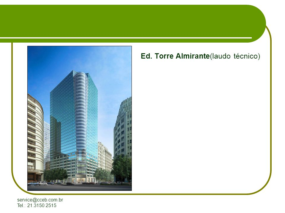 service@cceb.com.br Tel.: 21.3150 2515 Ed. Torre Almirante(laudo técnico)