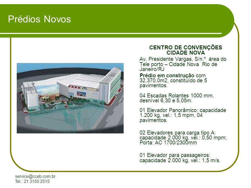service@cceb.com.br Tel.: 21.3150 2515 Prédios Novos CENTRO DE CONVENÇÕES CIDADE NOVA Av.