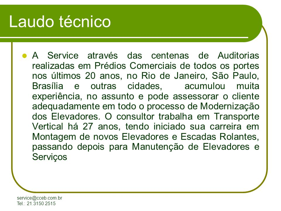 service@cceb.com.br Tel.: 21.3150 2515 Modernização de Elevadores Terminal de chamadas do Miconic 10 instalado no hall de pavimento e instruções de uso.