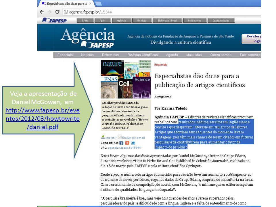 Veja a apresentação de Daniel McGowan, em http://www.fapesp.br/eve ntos/2012/03/howtowrite /daniel.pdf http://www.fapesp.br/eve ntos/2012/03/howtowrite /daniel.pdf